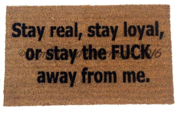 Stay real, loyal, fuck away™