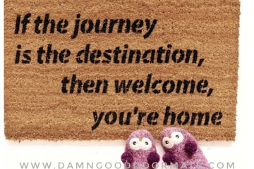 If the journey is the destination, then welcome, you're home doormat