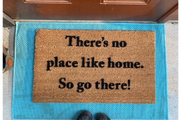 There's no place like home, so go there!