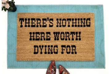 There's nothing here worth dying for funny doormat