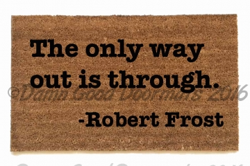 The only way out is through- Robert Frost