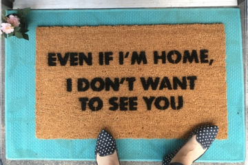 Even if I'm home, I don't want to see you- doormat