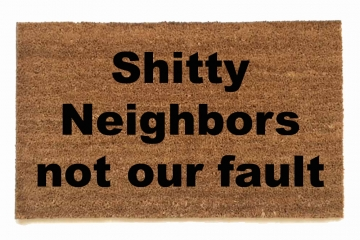 Shitty Neighbors not our fault™