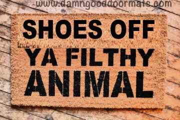 SHOES OFF Ya Filthy Animal
