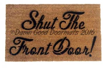 Shut the front door!  funny doormat