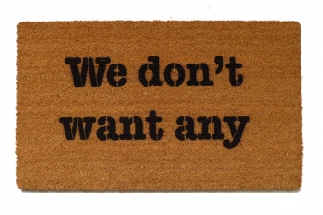 We don't want any. rude funny novelty doormat