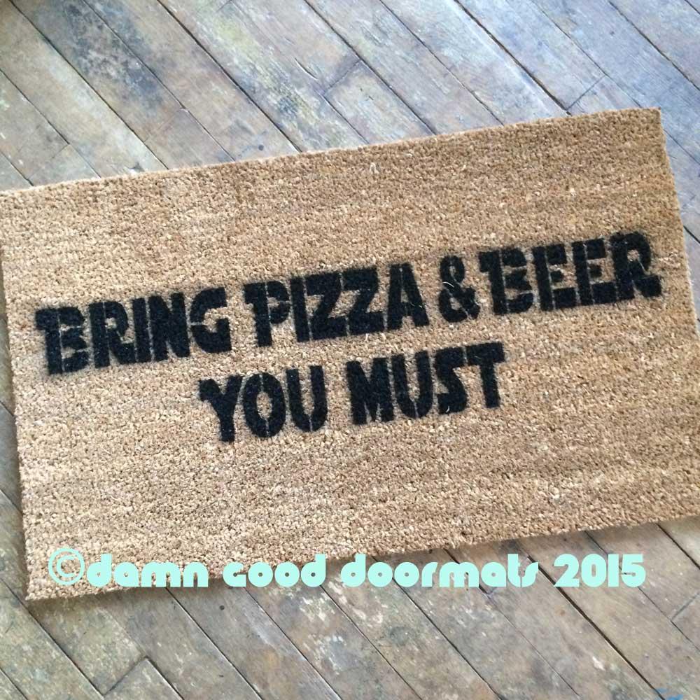 bring pizza and beer or wine, you must doormat   Damn Good Doormats